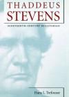 Thaddeus Stevens: Nineteenth-Century Egalitarian - Hans L Trefousse, Tom Weiner