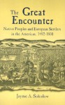 The Great Encounter: Native Peoples and European Settlers in the Americas, 1492-1800 - Jayme A. Sokolow