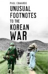 Unusual Footnotes to the Korean War - Paul Edwards