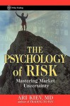 The Psychology of Risk: Mastering Market Uncertainty - Ari Kiev, Ken Grant