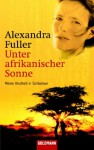 Unter afrikanischer Sonne : meine Kindheit in Simbabwe - Alexandra Fuller, Sabine Roth