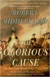 The Glorious Cause: The American Revolution, 1763-1789 - Robert Middlekauff