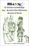 Sex and Citizenship in Antebellum America (Gender and American Culture) - Nancy Isenberg