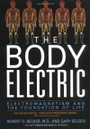 The Body Electric: Electromagnetism and the Foundation of Life - Robert O. Becker, Gary Selden