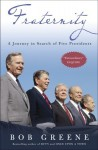 Fraternity: A Journey in Search of Five Presidents - Bob Greene