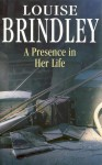 A Presence in Her Life - Louise Brindley