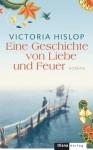 Eine Geschichte von Liebe und Feuer: Roman (German Edition) - Victoria Hislop, Angelika Felenda