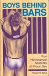 Boys Behind Bars: True Homosexual Accounts of Prison Sex - Robert N. Boyd
