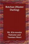 Botchan (Master Darling) - MR Kin-Nosuke Natsume, Yasotaro Morri