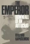 The Emperor: Downfall of an Autocrat - Ryszard Kapuściński