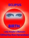 Birth: A Novella (Eclipsis: Lady Amalie's memoirs, 4) - Amalie Aranyi, Ann Herendeen