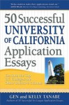 50 Successful University of California Application Essays: Get into the Top UC Colleges and Other Selective Schools - Gen Tanabe, Kelly Tanabe