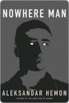 Nowhere Man Nowhere Man Nowhere Man - Aleksandar Hemon