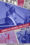 American Women and Flight since 1940 - Deborah G. Douglas