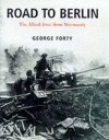 Road to Berlin: The Allied Drive from Normandy - George Forty