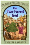 The Two-faced God: The Roman Mystery Scrolls 4 - Caroline Lawrence, Richard Williams, Helen Forte