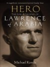 Hero: The Life & Legend of Lawrence of Arabia - Michael Korda