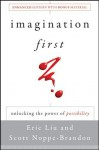 Imagination First: Unlocking the Power of Possibility - Eric Liu, Scott Noppe-Brandon, Lincoln Center Institute