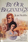 By Our Beginnings - Jean Stubbs