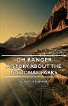 Oh Ranger! - A Story about the National Parks - Horace M. Albright