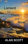 Lament for Then and Now - Alan Scott