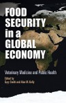 Food Security in a Global Economy: Veterinary Medicine and Public Health - Gary Smith, Alan M. Kelly