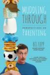 Muddling Through: Perspectives on Parenting - Bil Lepp