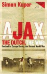Ajax, the Dutch, the War: Football in Europe During the Second World War - Simon Kuper