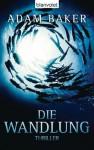 Die Wandlung: Thriller (German Edition) - Adam Baker, Caspar Holz