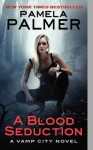 A Blood Seduction: A Vamp City Novel (Vamp City Novels) - Pamela Palmer