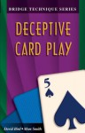 Deceptive Card Play (Bridge Technique Series) - Marc Smith, David Bird