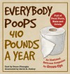 Everybody Poops 410 Pounds a Year: An Illustrated Bathroom Companion for Grown-Ups - Keith Sebastian, David Dudley