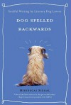 Dog Spelled Backwards: Soulful Writing by Literary Dog Lovers - Mordecai Siegal