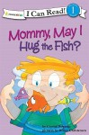 Mommy, May I Hug the Fish?: Biblical Values - Crystal Bowman
