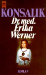 Dr. Erika Werner - Heinz G. Konsalik