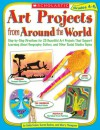 Art Projects from Around the World: Grades 4-6: Step-by-step Directions for 20 Beautiful Art Projects That Support Learning About Geography, Culture, and Other Social Studies Topics - Linda Evans, Mary Thompson, Karen Backus