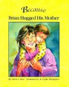 Because Brian Hugged His Mother - David L. Rice, Kathryn Dyble Thompson