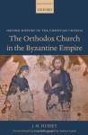 The Orthodox Church in the Byzantine Empire (Oxford History of the Christian Church) - J. Hussey, Andrew Louth