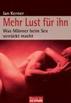 Mehr Lust für ihn: Was Männer beim Sex verrückt macht (German Edition) - Ian Kerner, Christiane Burkhardt