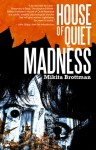 House of Quiet Madness - Mikita Brottman