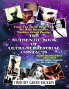 The Authentic Book Of Ultra-Terrestrial Contacts: From The Secret Alien Files of UFO Researcher Timothy Green Beckley - Timothy Green Beckley, Jorge J. Martin