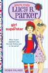 Yours Truly, Lucy B. Parker: Girl vs. Superstar: Book 1 - Robin Palmer
