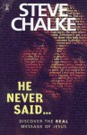 He Never Said . . .: Discover the Real Message of Jesus - Steve Chalke
