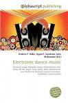 Electronic Dance Music - Agnes F. Vandome, John McBrewster, Sam B Miller II