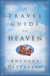 A Travel Guide to Heaven - Anthony DeStefano