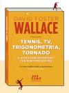 Tennis, tv, trigonometria, tornado e altre cose divertenti che non farò mai più - David Foster Wallace, Vincenzo Ostuni, Christian Raimo, Martina Testa