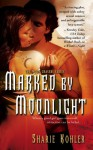 Marked by Moonlight (The Moon Chasers, #1) - Sharie Kohler