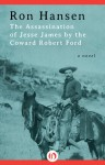 The Assassination of Jesse James by the Coward Robert Ford: A Novel - Ron Hansen