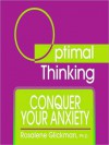 Conquer Your Anxiety: With Optimal Thinking - Rosalene Glickman, Gildan Assorted Authors