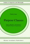 Purpose Clauses: Syntax, Thematics, and Semantics of English Purpose Constructions - Charles Jones